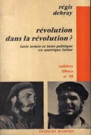 REVOLUÇÃO NA REVOLUÇÃO – Em 1968 a repercussão deste livro na juventude brasileira acabou no engajamento de Dilma Rousseff na luta armada.