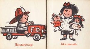 """Imagem do livro """"I'm glad I'm a boy! I'm glad I'm a girl!"""" Do lado esquerdo: """"Meninos têm caminhões."""" Do lado direito: """"Meninas têm bonecas."""""""