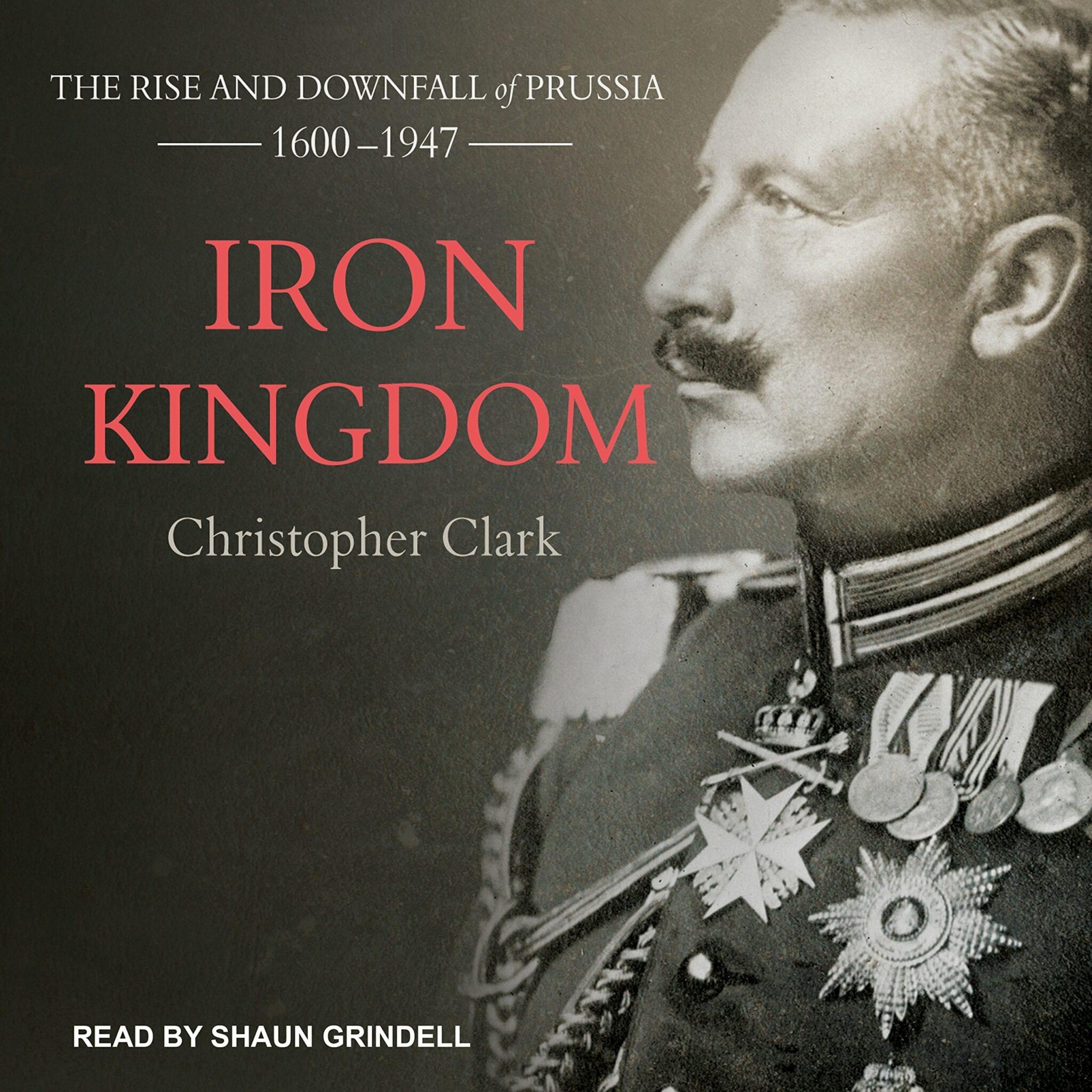 Reino de Ferro: A Ascensão e Queda da Prússia, 1600-1947. Christopher Clark. 816 páginas.
